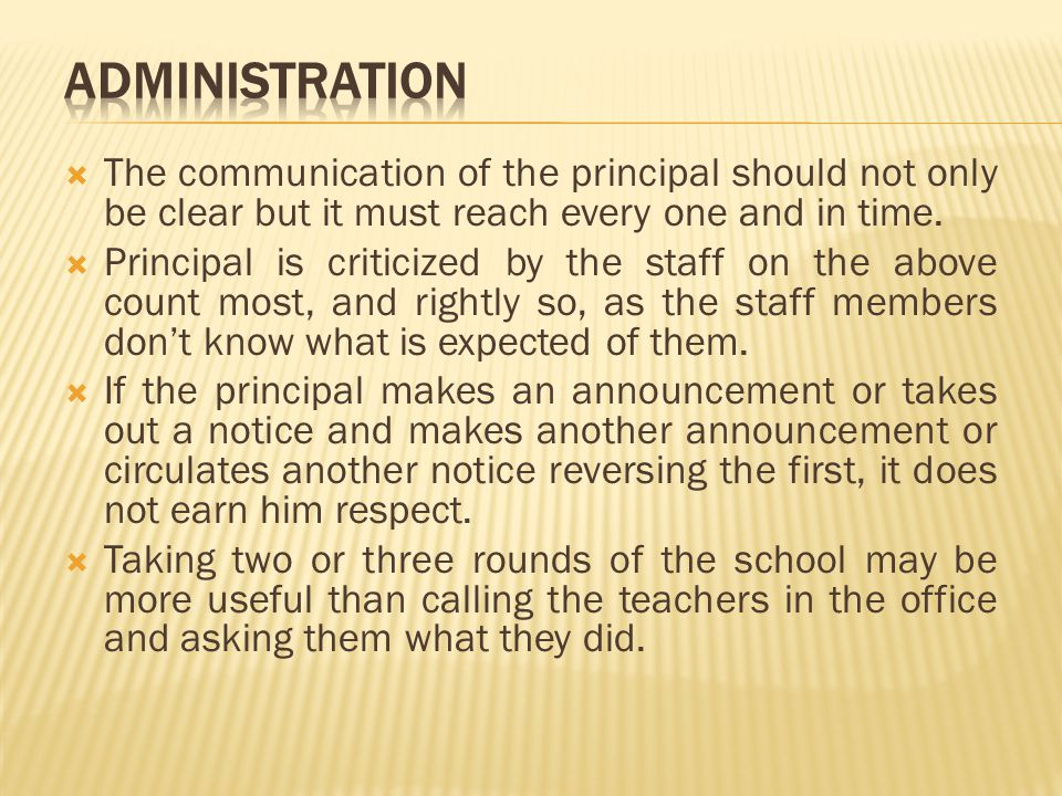 The communication of the principal should not only be clear but it must reach every one and in time. Principal is criticized by the staff on the above