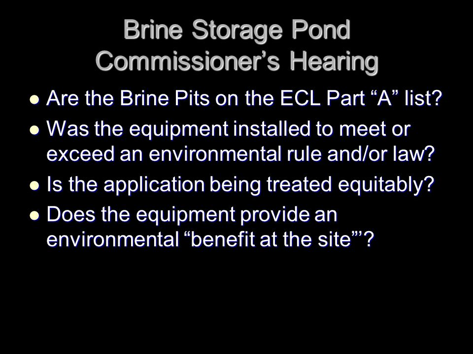 Brine Storage Pond Commissioners Hearing Are the Brine Pits on the ECL Part A list.