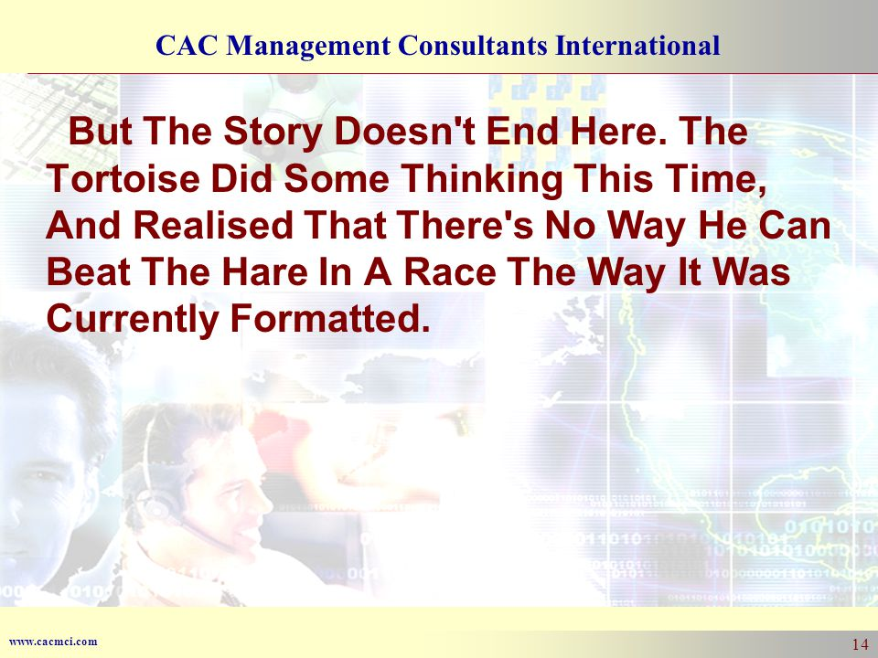 www.cacmci.com CAC Management Consultants International 14 But The Story Doesn t End Here.