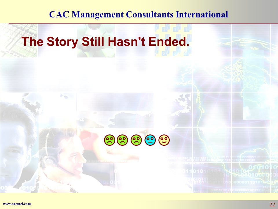 www.cacmci.com CAC Management Consultants International 22 The Story Still Hasn t Ended.