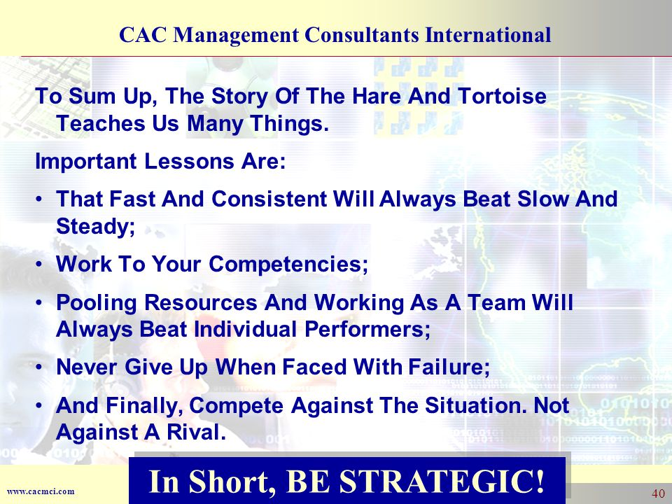 www.cacmci.com CAC Management Consultants International 40 To Sum Up, The Story Of The Hare And Tortoise Teaches Us Many Things.