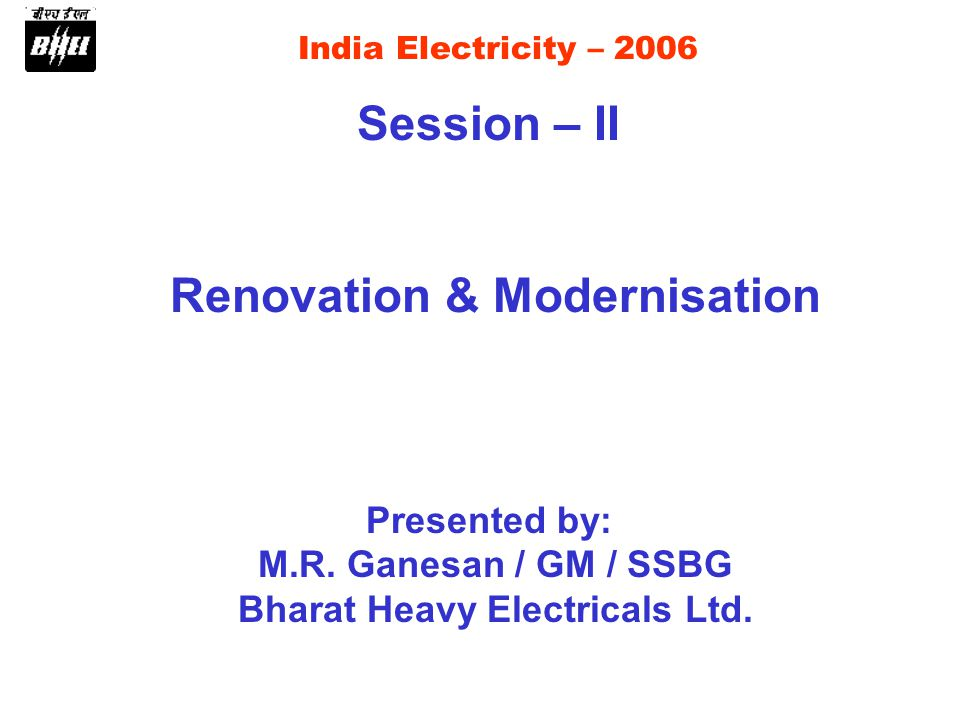 India Electricity – 2006 Session – II Renovation & Modernisation Presented by: M.R.