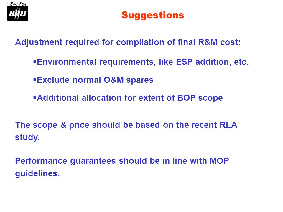 Adjustment required for compilation of final R&M cost: Suggestions Environmental requirements, like ESP addition, etc. Exclude normal O&M spares Addit