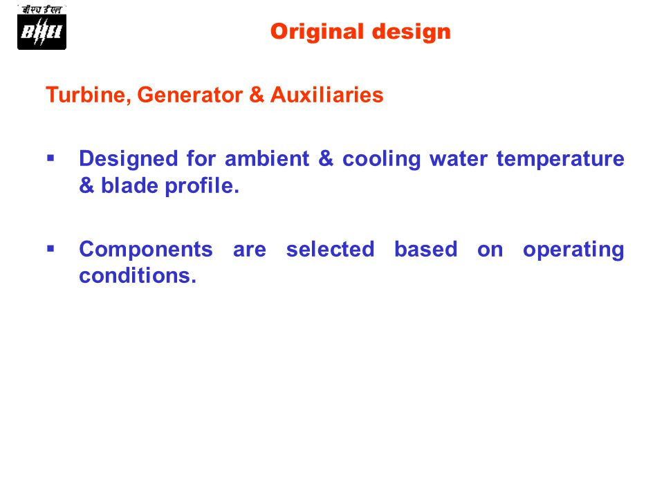 Turbine, Generator & Auxiliaries Designed for ambient & cooling water temperature & blade profile.