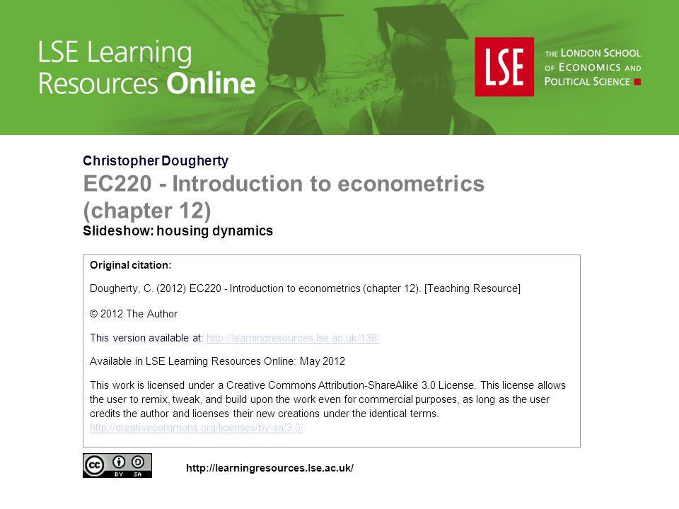 Christopher Dougherty EC220 - Introduction to econometrics (chapter 12) Slideshow: housing dynamics Original citation: Dougherty, C. (2012) EC220 - In