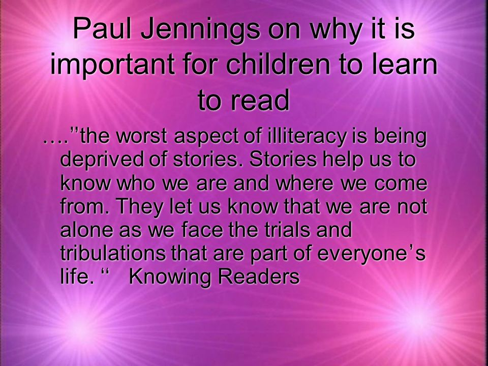 Paul Jennings on why it is important for children to learn to read ….