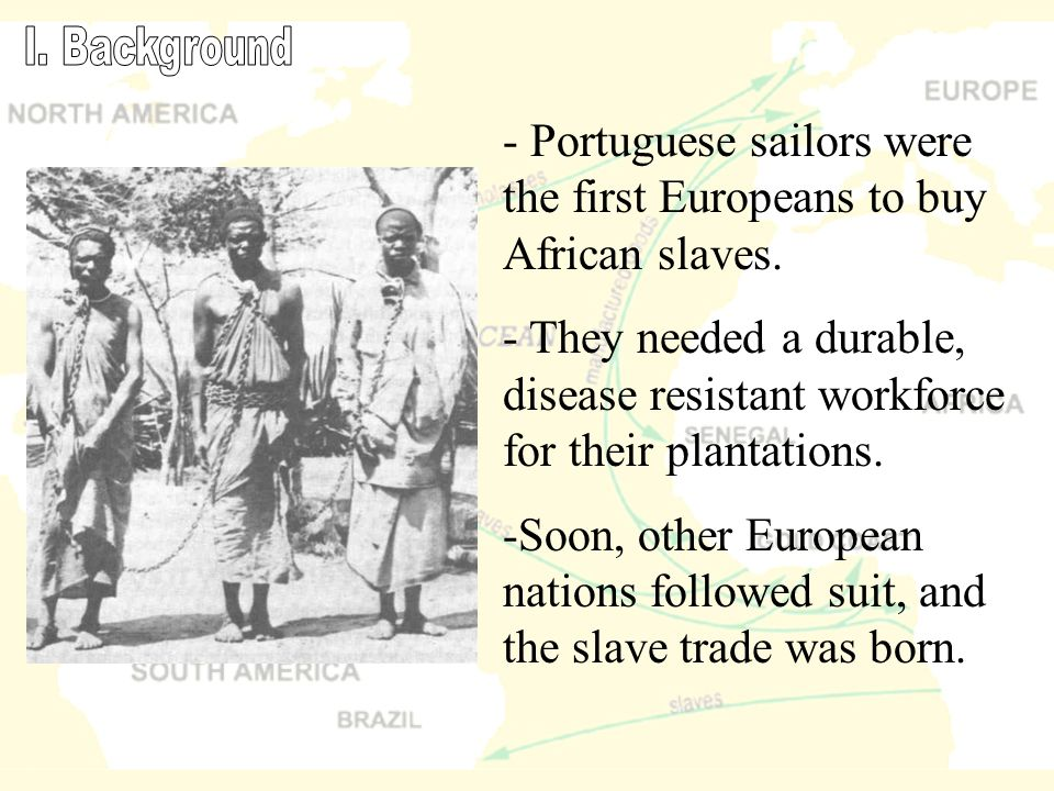 - Portuguese sailors were the first Europeans to buy African slaves.
