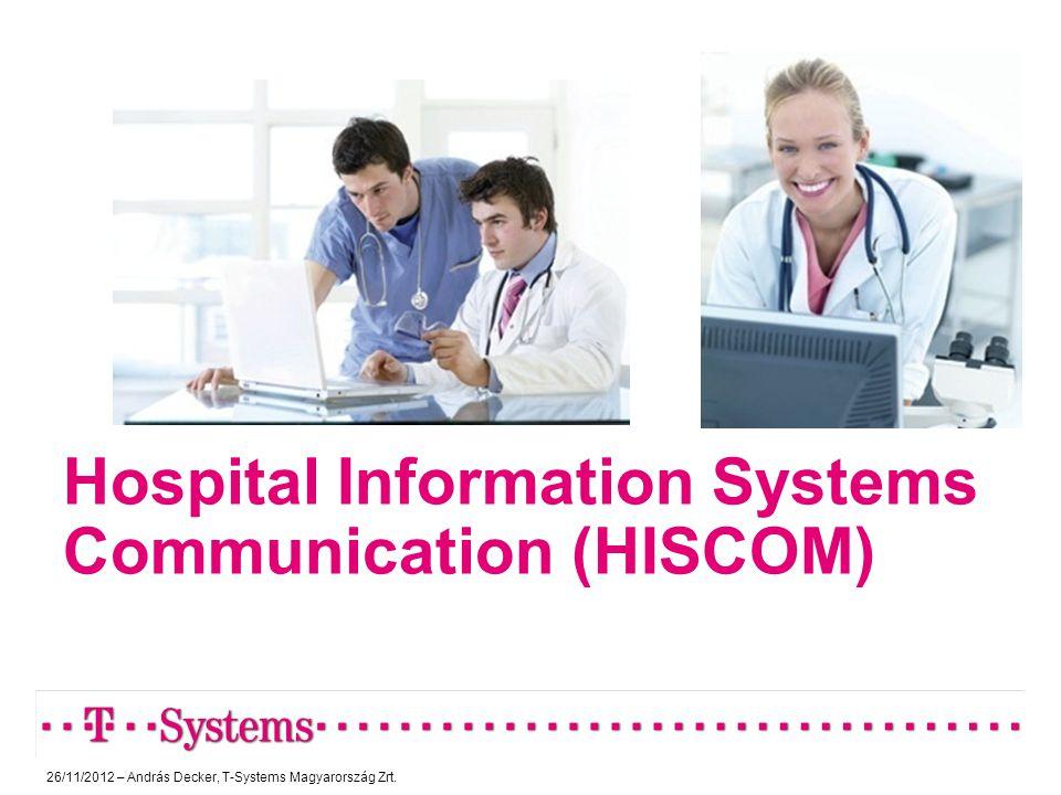 Hospital Information Systems Communication (HISCOM) 26/11/2012 – András Decker, T-Systems Magyarország Zrt.