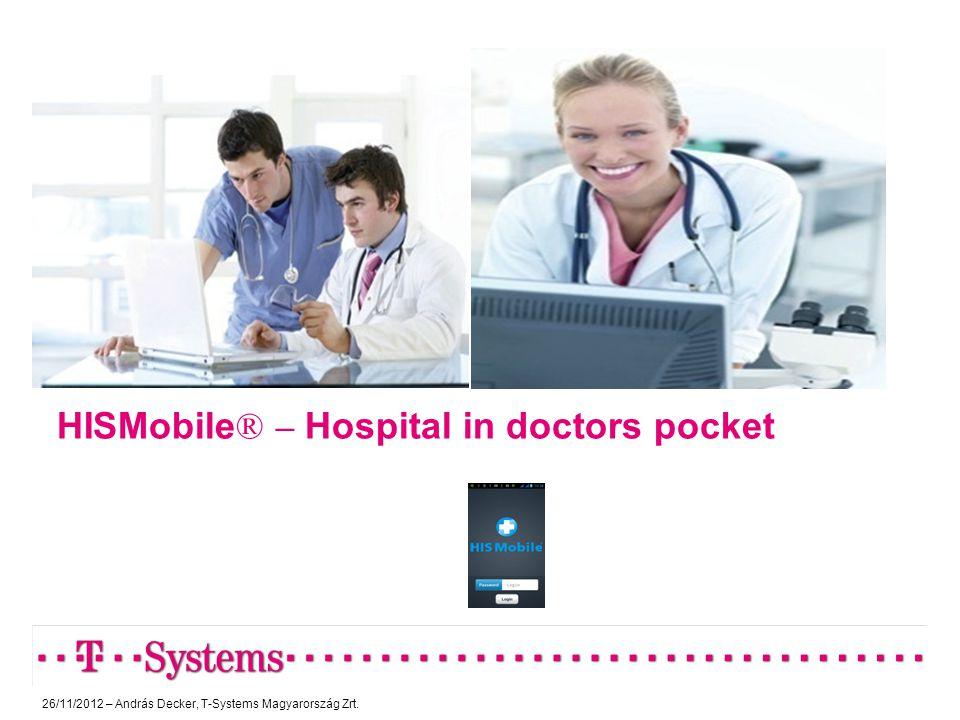 HISMobile ® – Hospital in doctors pocket 26/11/2012 – András Decker, T-Systems Magyarország Zrt.