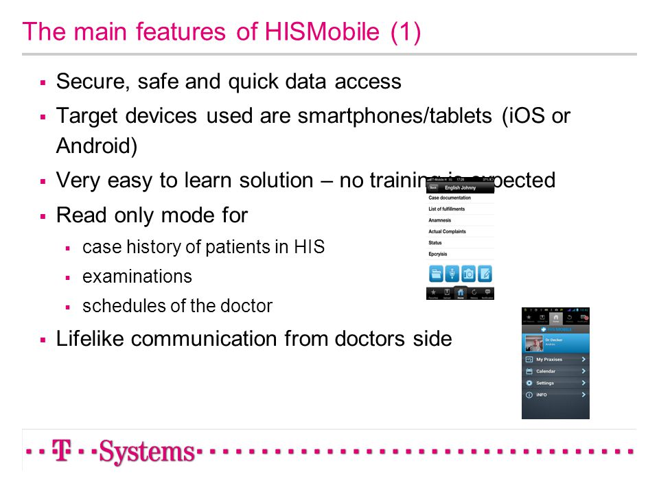 The main features of HISMobile (1) Secure, safe and quick data access Target devices used are smartphones/tablets (iOS or Android) Very easy to learn