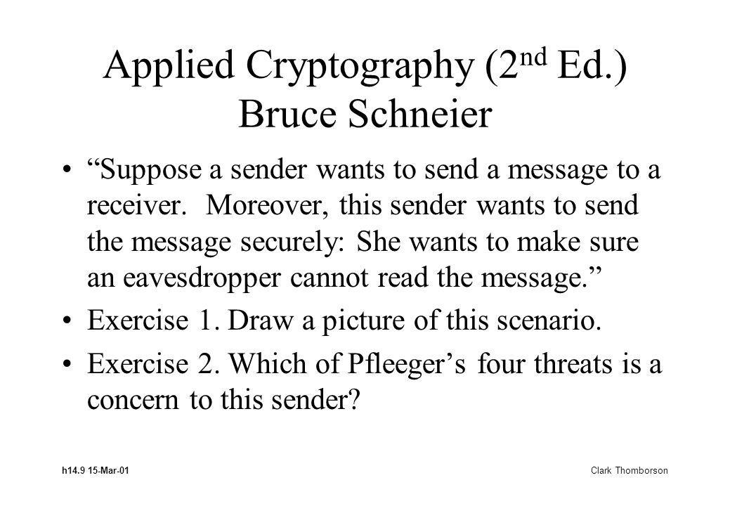 h14.9 15-Mar-01 Clark Thomborson Applied Cryptography (2 nd Ed.) Bruce Schneier Suppose a sender wants to send a message to a receiver.