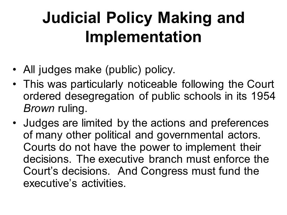 Judicial Policy Making and Implementation All judges make (public) policy.