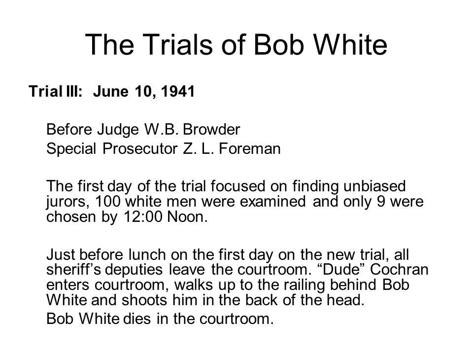 The Trials of Bob White Trial III: June 10, 1941 Before Judge W.B.