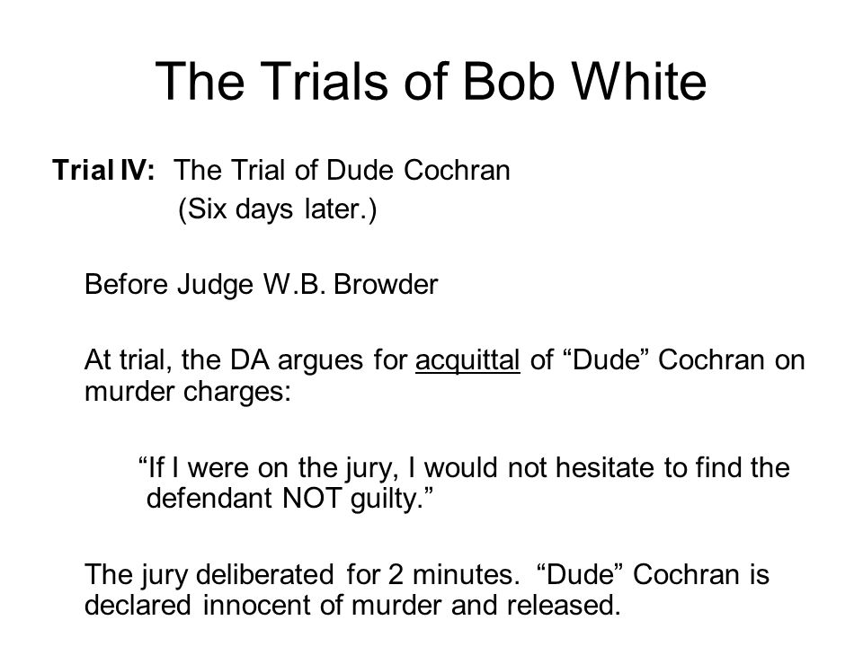 The Trials of Bob White Trial IV: The Trial of Dude Cochran (Six days later.) Before Judge W.B.
