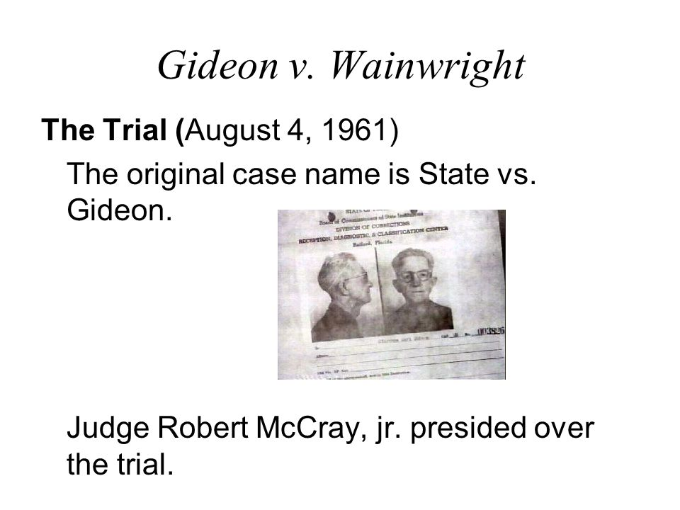 Gideon v.Wainwright The Trial (August 4, 1961) The original case name is State vs.