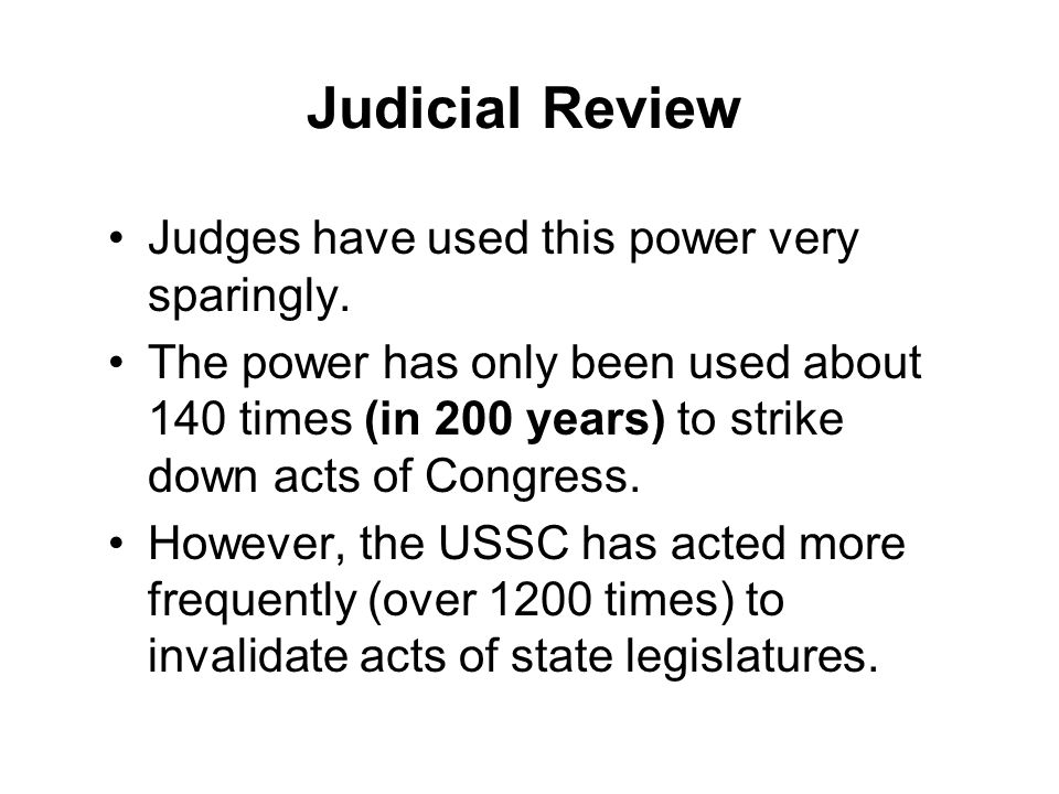Judicial Review Judges have used this power very sparingly.