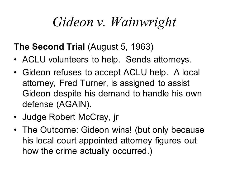 Gideon v.Wainwright The Second Trial (August 5, 1963) ACLU volunteers to help.