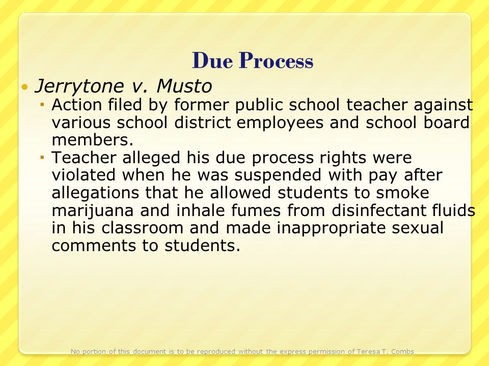 Due Process Jerrytone v. Musto Action filed by former public school teacher against various school district employees and school board members. Teache