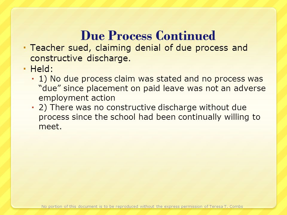 Due Process Continued Teacher sued, claiming denial of due process and constructive discharge. Held: 1) No due process claim was stated and no process