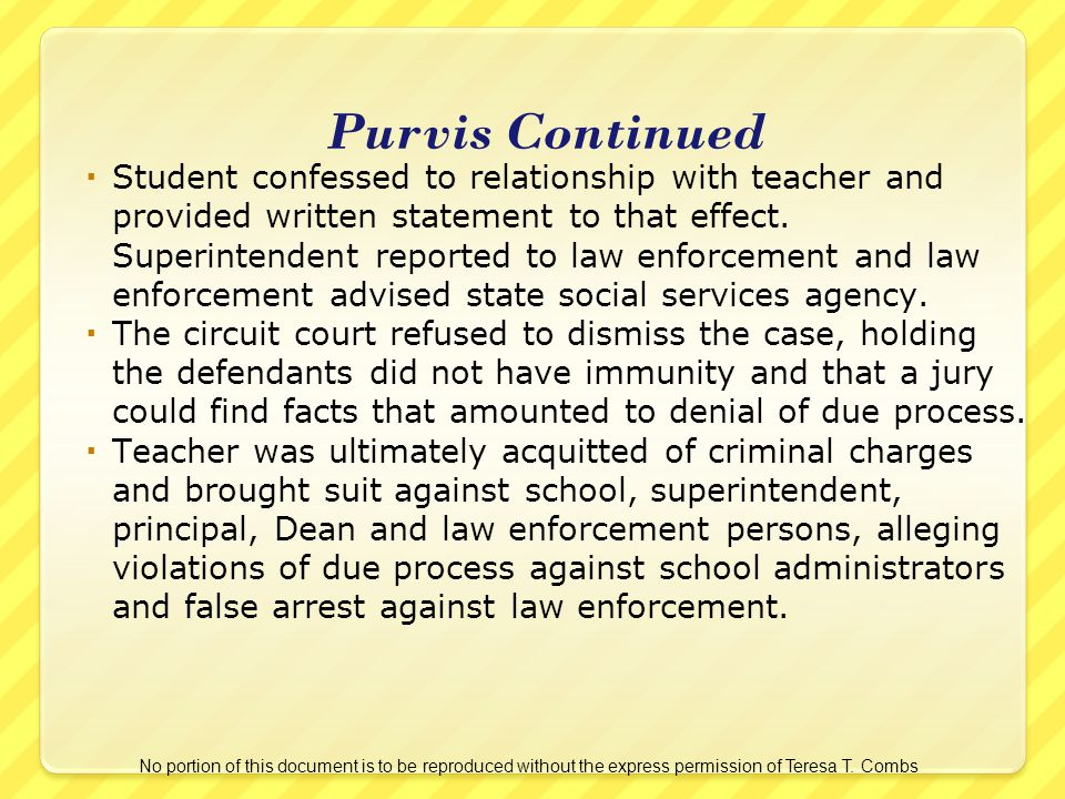 Purvis Continued Student confessed to relationship with teacher and provided written statement to that effect. Superintendent reported to law enforcem