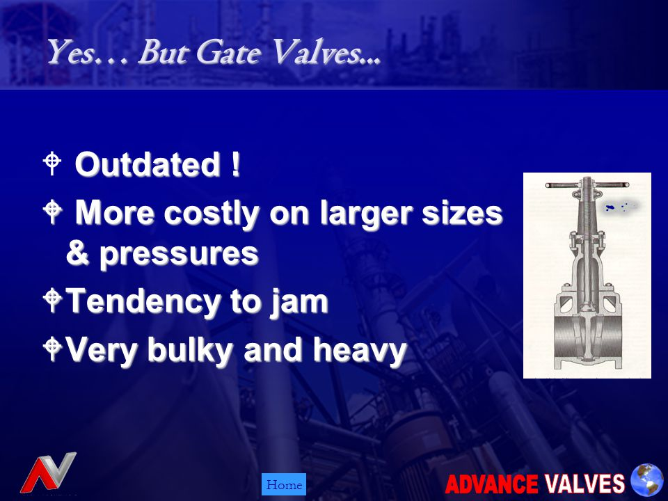 Home Yes… But Gate Valves... Outdated .