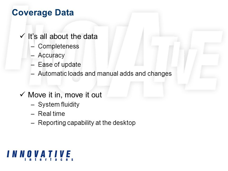 Coverage Data Its all about the data –Completeness –Accuracy –Ease of update –Automatic loads and manual adds and changes Move it in, move it out –Sys