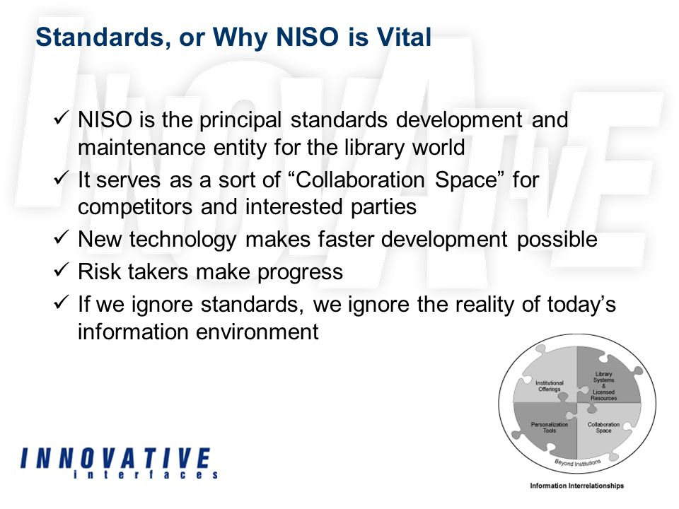 Standards, or Why NISO is Vital NISO is the principal standards development and maintenance entity for the library world It serves as a sort of Collab