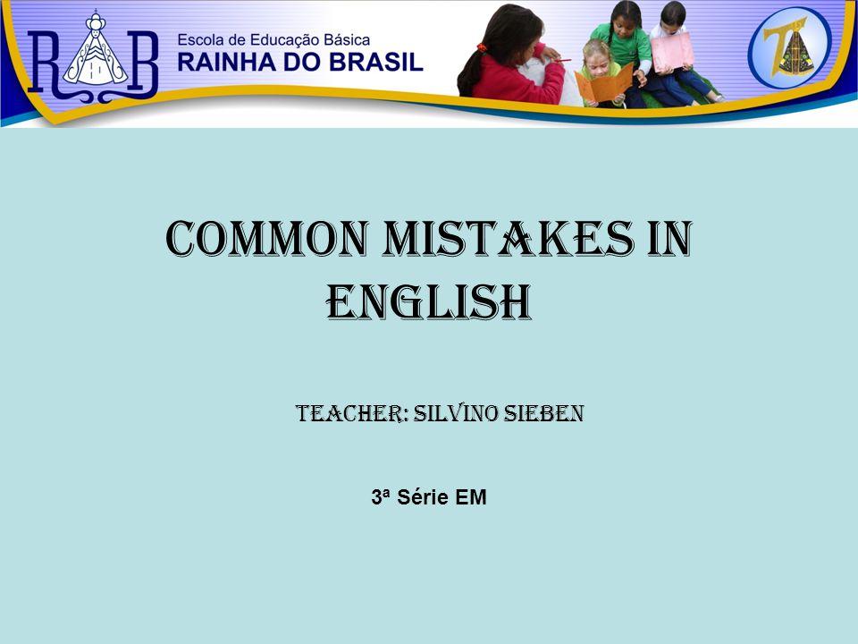 Common Mistakes in ENGLISH Teacher: Silvino Sieben 3ª Série EM