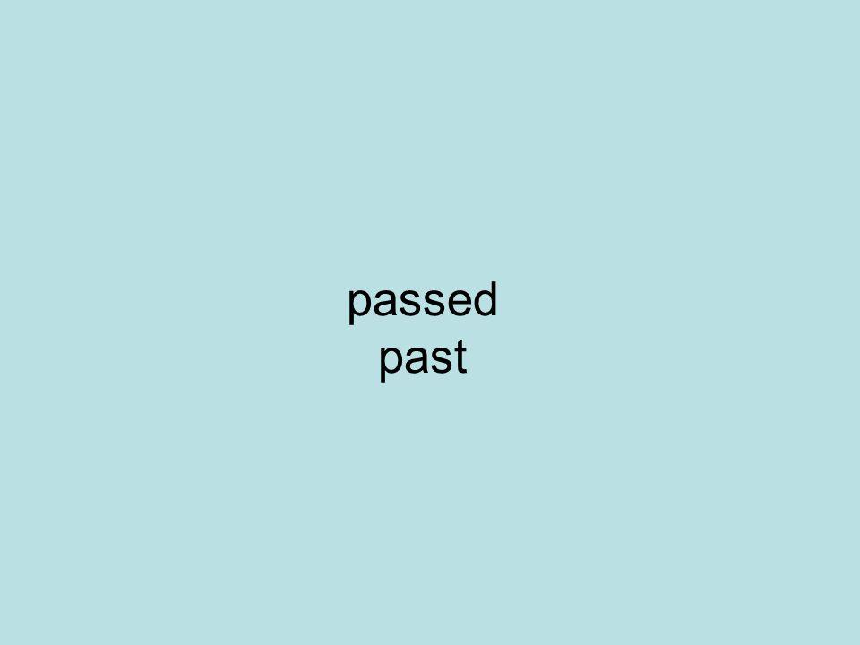 passed past