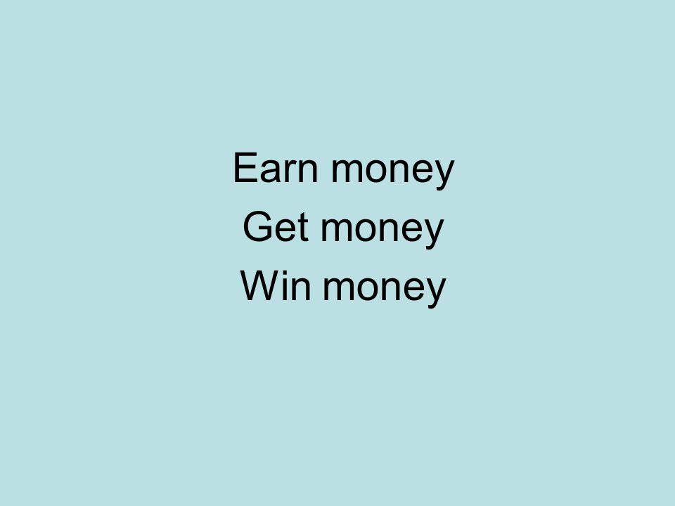 Earn money Get money Win money