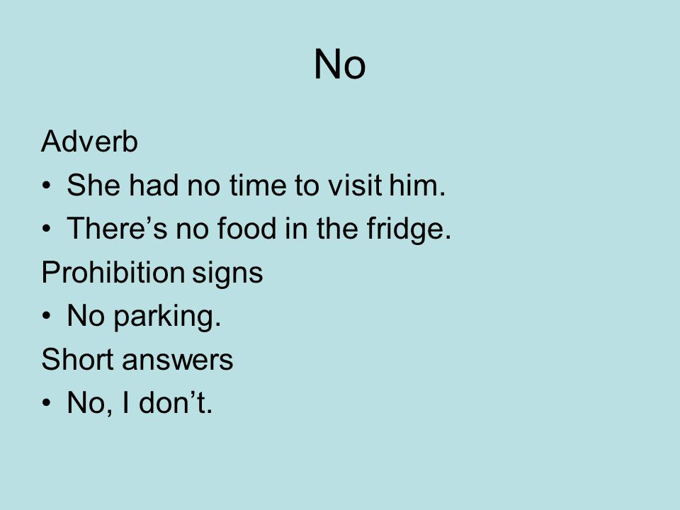 No Adverb She had no time to visit him.Theres no food in the fridge.