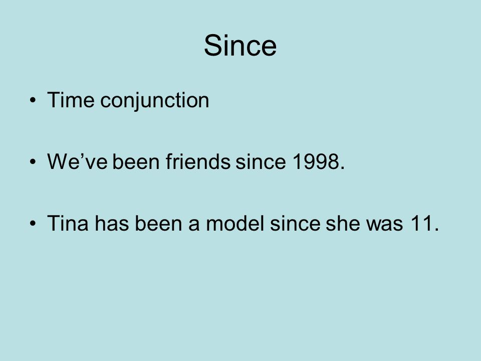 Since Time conjunction Weve been friends since 1998. Tina has been a model since she was 11.