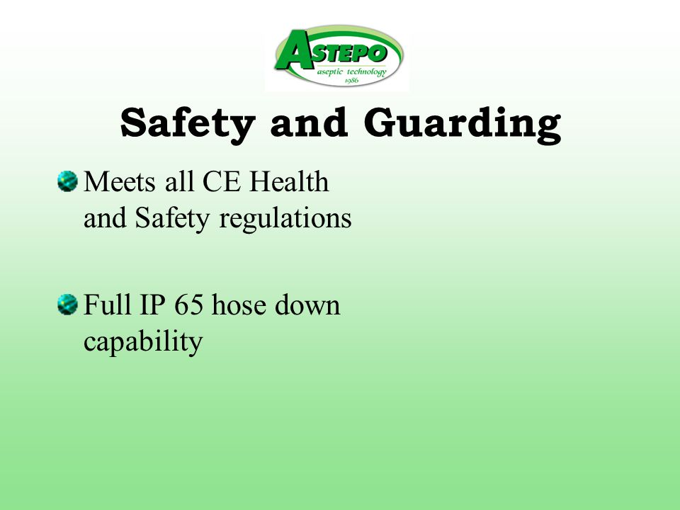 Safety and Guarding Meets all CE Health and Safety regulations Full IP 65 hose down capability