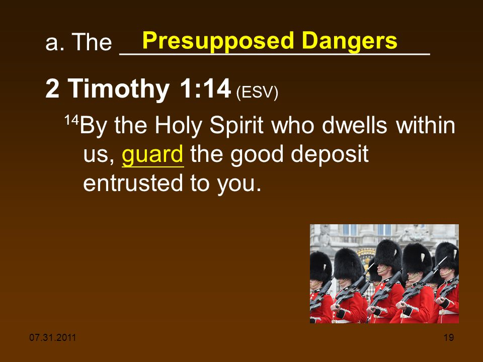 07.31.201119 a. The _______________________ 2 Timothy 1:14 (ESV) 14 By the Holy Spirit who dwells within us, guard the good deposit entrusted to you.