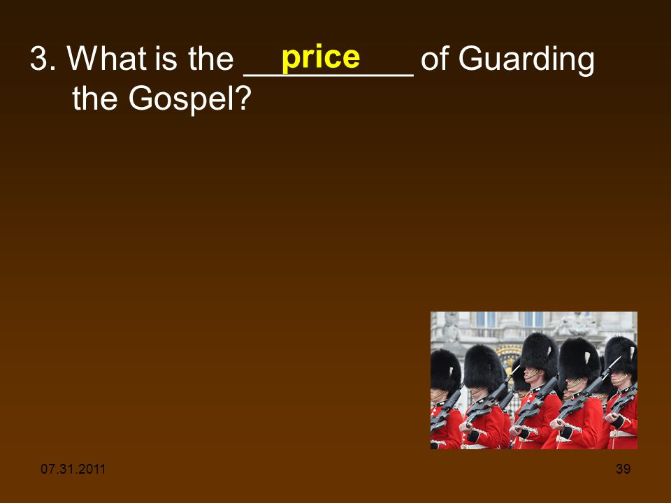 07.31.201139 3. What is the _________ of Guarding the Gospel price