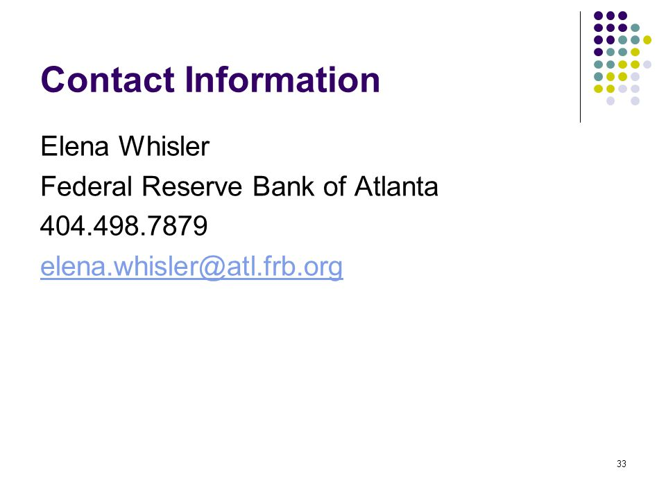 33 Contact Information Elena Whisler Federal Reserve Bank of Atlanta 404.498.7879 elena.whisler@atl.frb.org