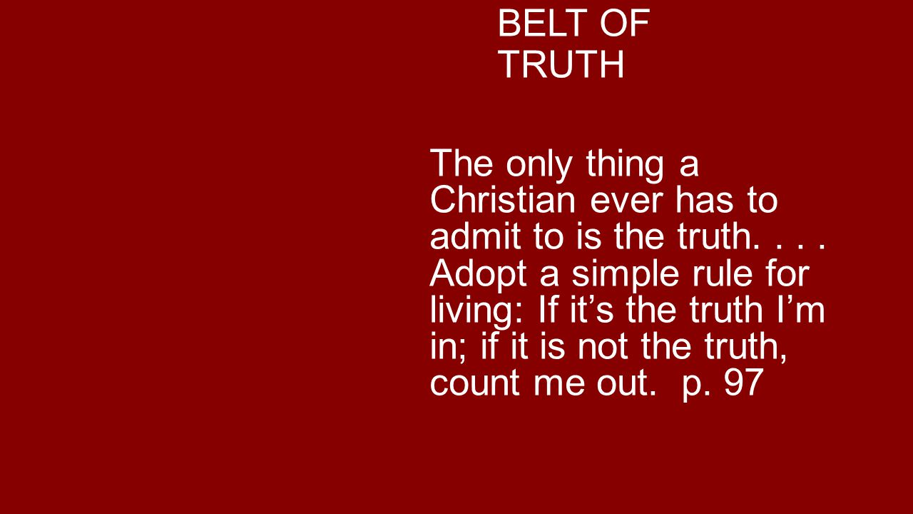 BELT OF TRUTH The only thing a Christian ever has to admit to is the truth....