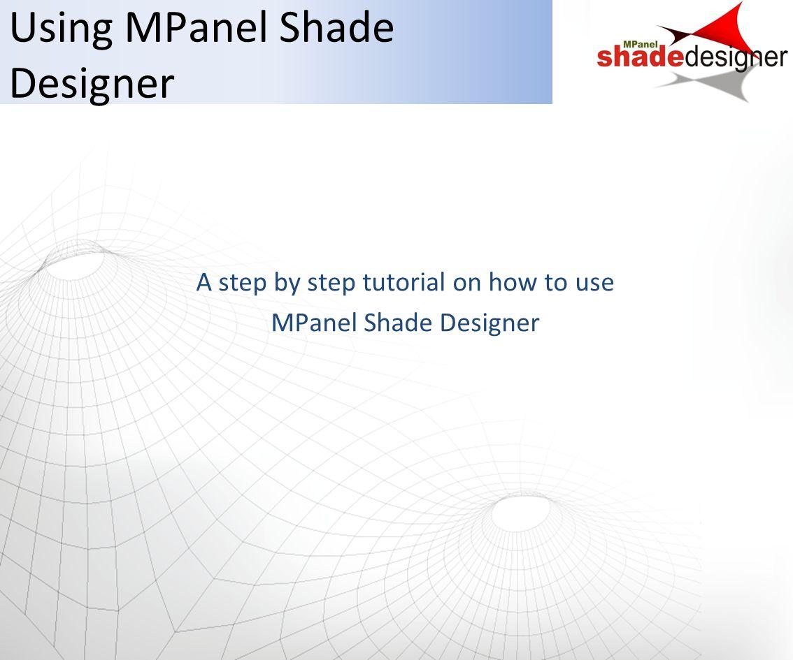 Using MPanel Shade Designer A step by step tutorial on how to use MPanel Shade Designer