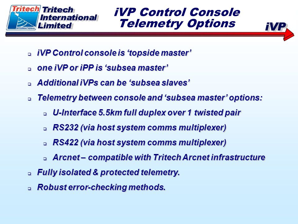 iVP Control console is topside master iVP Control console is topside master one iVP or iPP is subsea master one iVP or iPP is subsea master Additional