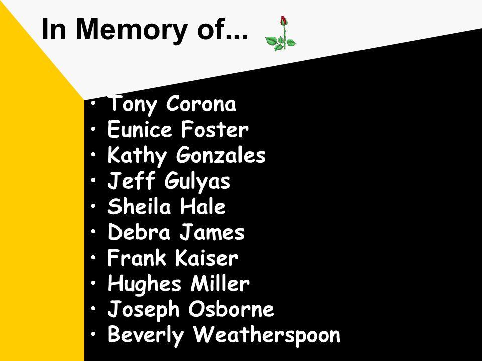 Tony Corona Eunice Foster Kathy Gonzales Jeff Gulyas Sheila Hale Debra James Frank Kaiser Hughes Miller Joseph Osborne Beverly Weatherspoon In Memory of...