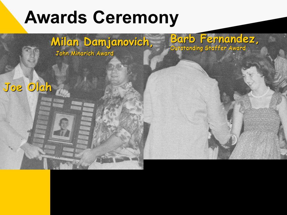 Awards Ceremony Barb Fernandez, Outstanding Staffer Award Milan Damjanovich, John Minarich Award John Minarich Award Joe Olah
