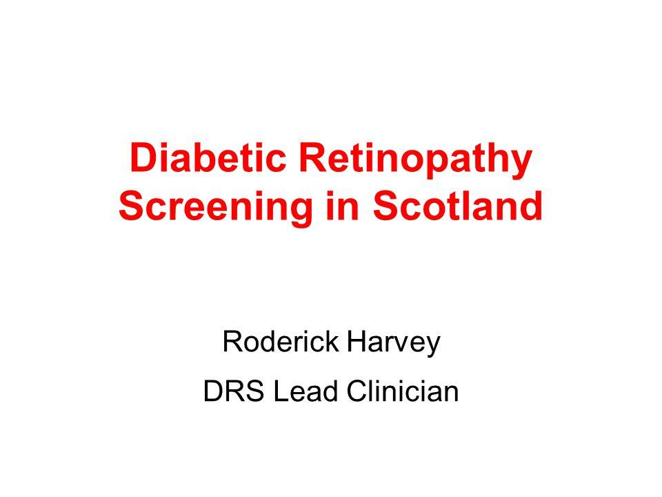Diabetic Retinopathy Screening in Scotland Roderick Harvey DRS Lead Clinician