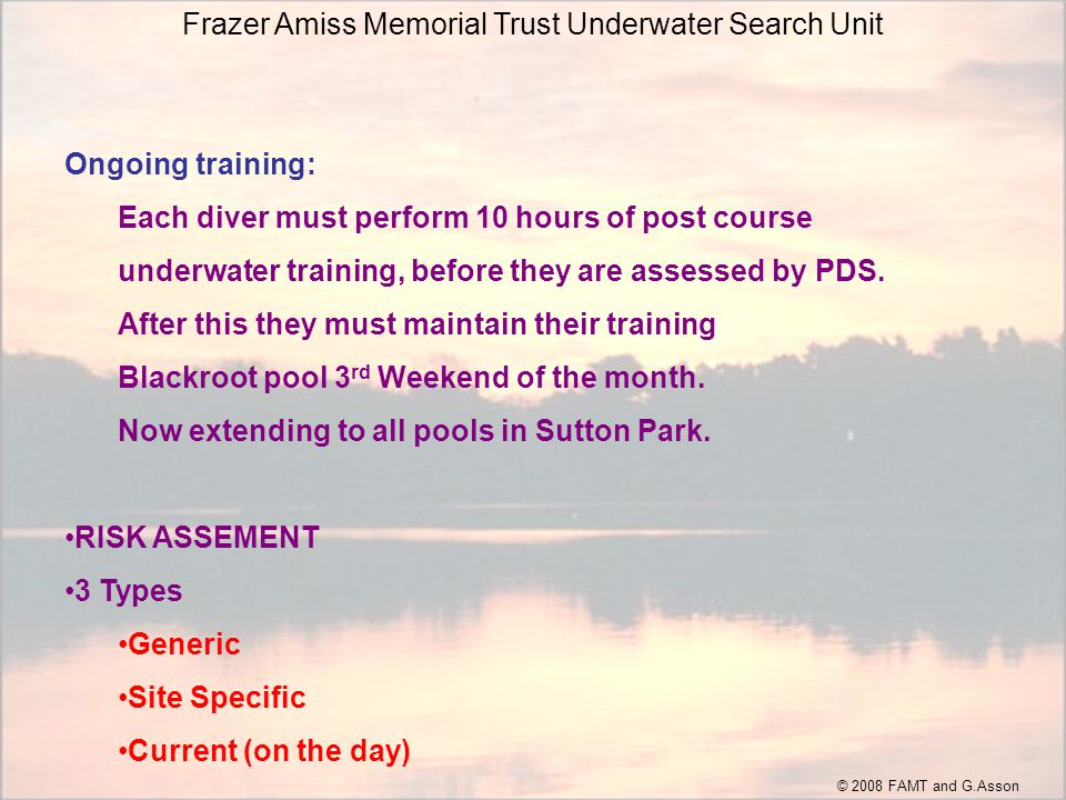 Frazer Amiss Memorial Trust Underwater Search Unit Ongoing training: Each diver must perform 10 hours of post course underwater training, before they