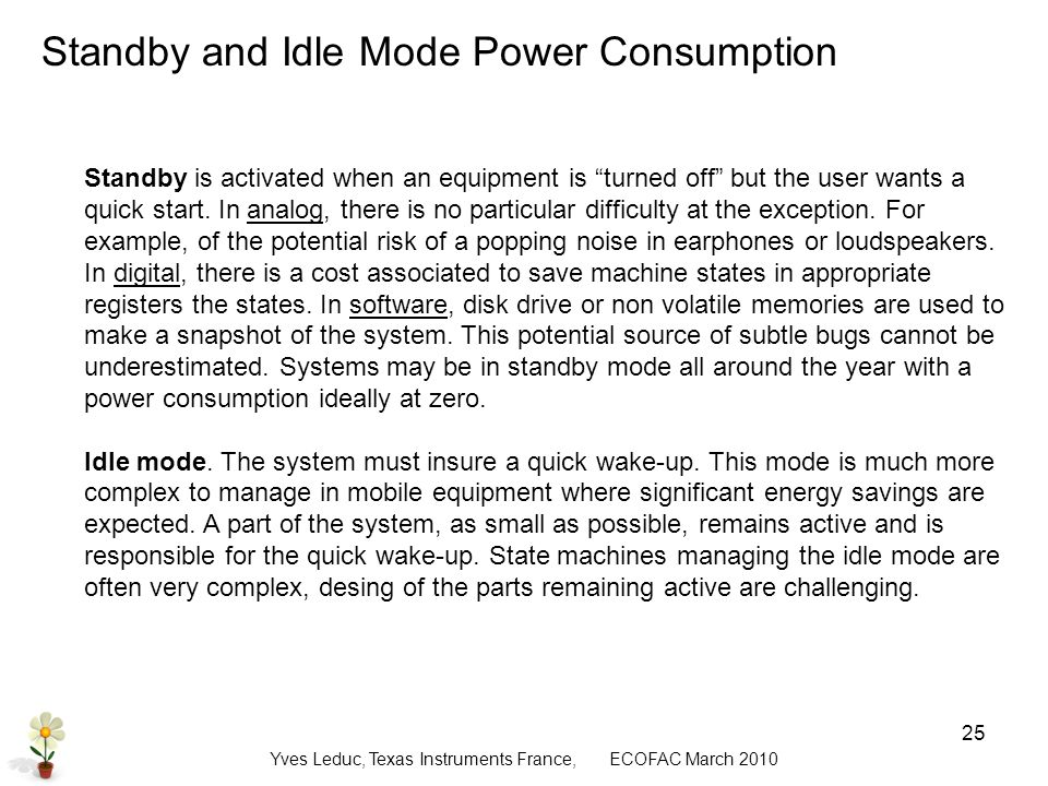 Yves Leduc, Texas Instruments France, ECOFAC March Standby and Idle Mode Power Consumption Standby is activated when an equipment is turned off but the user wants a quick start.