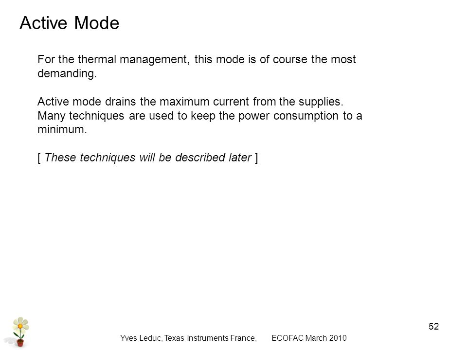 Yves Leduc, Texas Instruments France, ECOFAC March Active Mode For the thermal management, this mode is of course the most demanding.