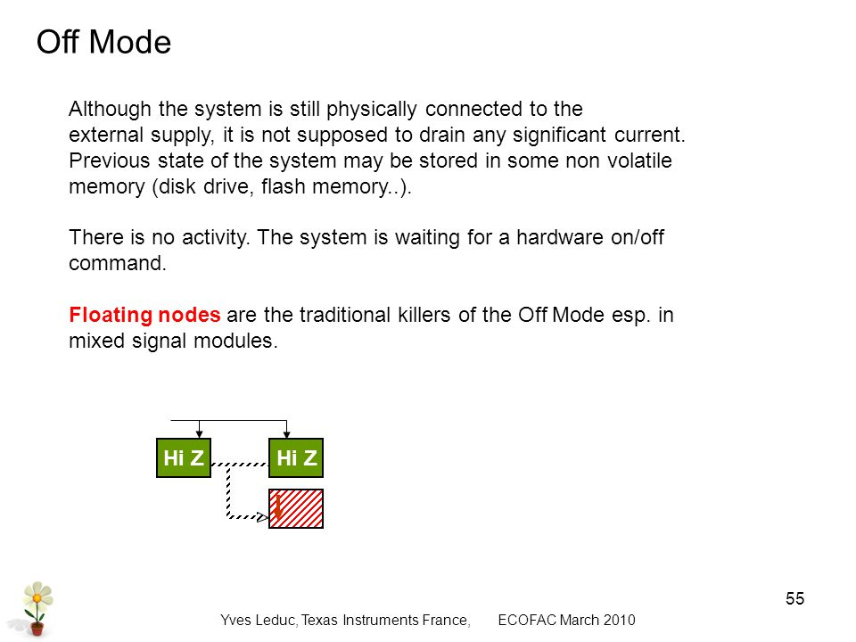 Yves Leduc, Texas Instruments France, ECOFAC March Off Mode Hi Z Although the system is still physically connected to the external supply, it is not supposed to drain any significant current.