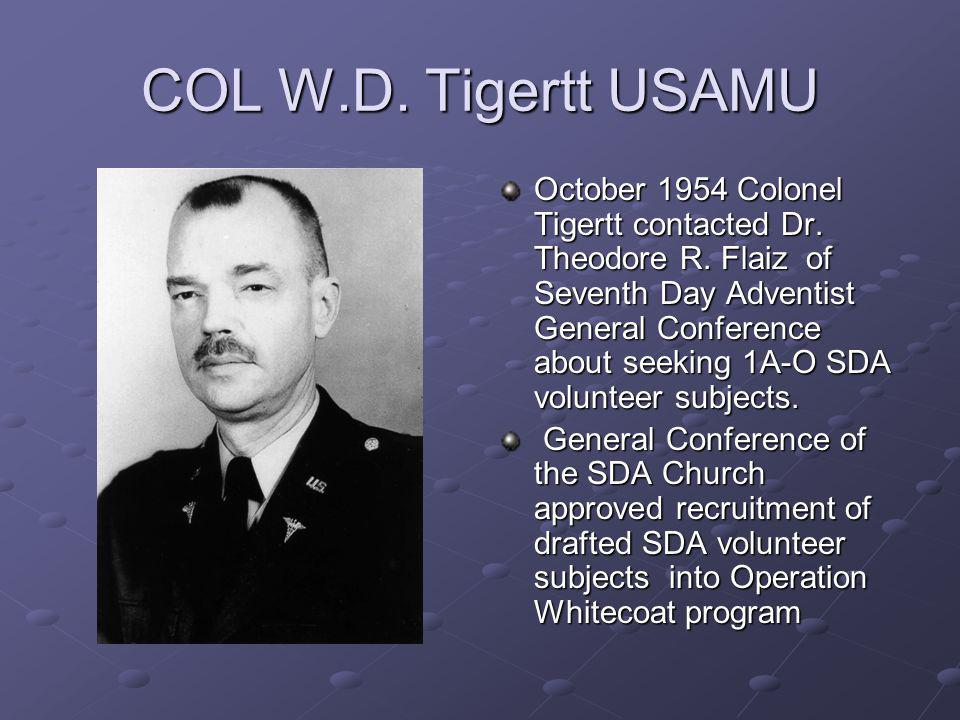 COL W.D. Tigertt USAMU October 1954 Colonel Tigertt contacted Dr. Theodore R. Flaiz of Seventh Day Adventist General Conference about seeking 1A-O SDA