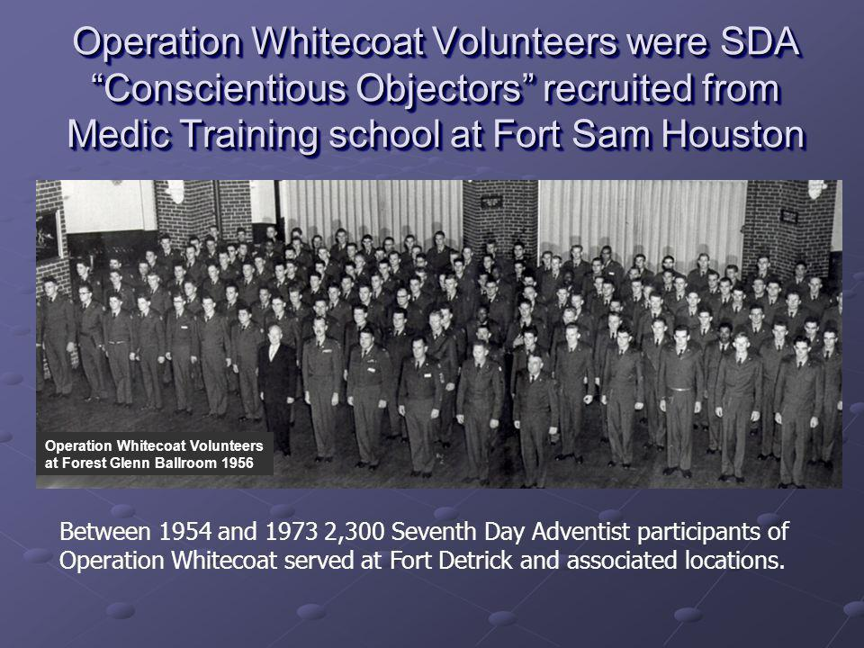 Between 1954 and 1973 2,300 Seventh Day Adventist participants of Operation Whitecoat served at Fort Detrick and associated locations.