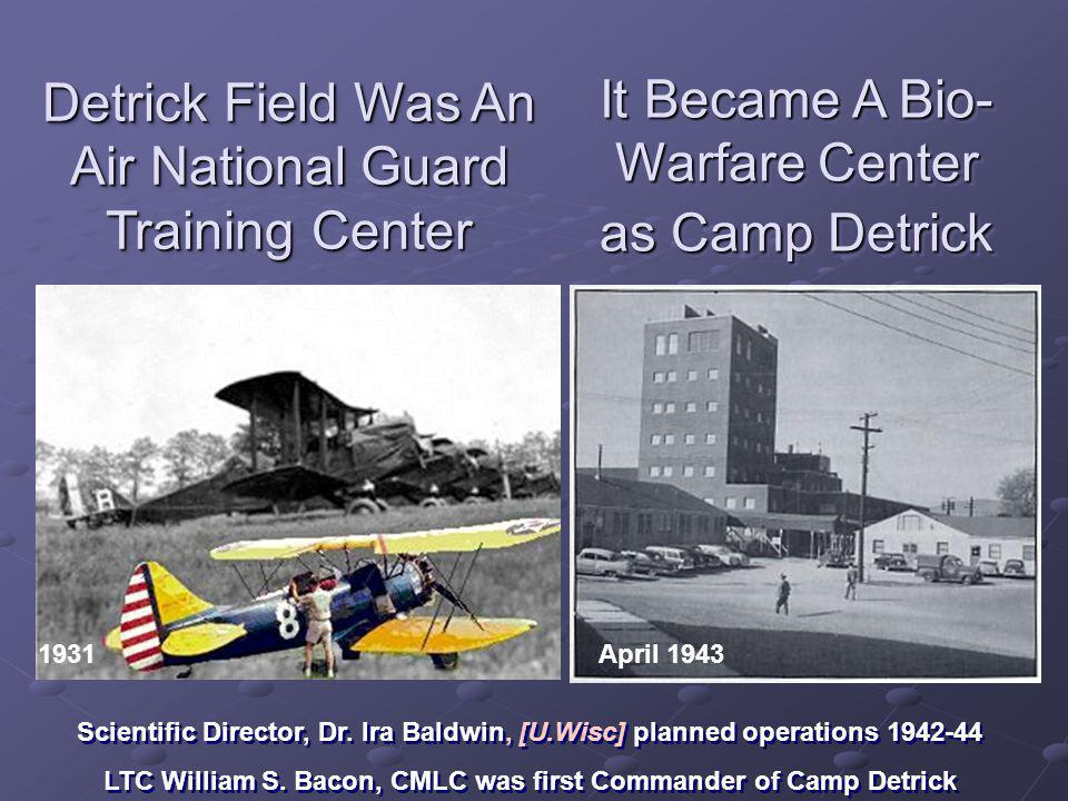 Detrick Field Was An Air National Guard Training Center It Became A Bio- Warfare Center as Camp Detrick Scientific Director, Dr.