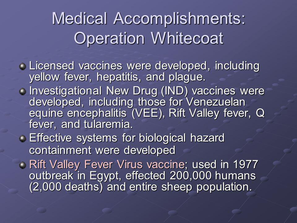 Medical Accomplishments: Operation Whitecoat Licensed vaccines were developed, including yellow fever, hepatitis, and plague.